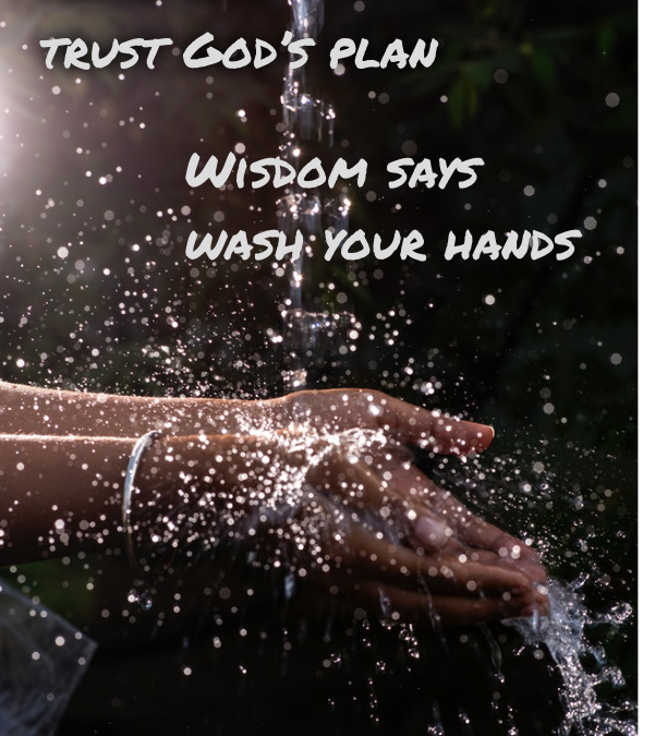 Faith says to trust God's plan, wisdom says to wash your hands